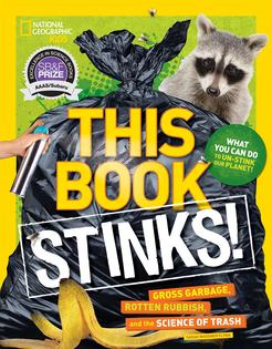 2018 AAAS/Subaru Children's Science Book Prize Winner: This Book Stinks! Gross Garbage, Rotten Rubbish, and the Science of Trash, by Sarah Wassner Flynn. National Geographic Children's Books. 2017.
